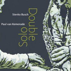 Busch – Van Kemenade 'Double Solo' 2 CD + rerelease 'Fugara'